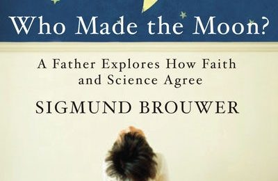 Book Review: Who Made the Moon? A Father Explores How Faith and Science Agree