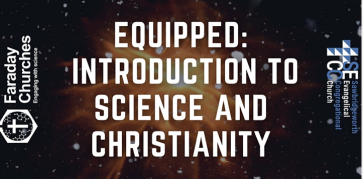 Equipped: Introduction to Science and Christianity with The Faraday Institute